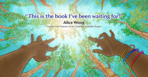 """Someone's arms, adorned with rainbow bangles, reach towards the tops of the trees. Their fingers dance in the air as the sun streams through the branches and lights up the blue sky. A quote appears, """"This is the book I've been waiting for!"""" Alice Wong, Founder and Director of the Disability Visibility Project."""